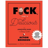 F*ck, That's Delicious : An Annotated Guide to Eating Well (Hardcover) (Action Bronson)