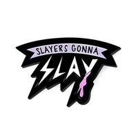 Slayers Gonna Slay Pin
