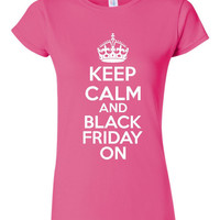 Keep Calm and Black Friday On Great Shirt Must Have For That Crazy Day Free Name on Back Ladies Juniors Unisex Sizes & All Colors