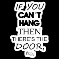 If You Can't Hang, Then There's the Door Baby by xPikaPowerx