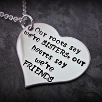 SISTERS Necklace - Our roots say we're sister, our hearts say we're friends - Metal Stamped Stainless Steel
