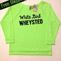 White Girl Wheysted. Women's Clothing. Workout Sweatshirt. Fitness Top. Scoop Neck. Terry Raglan 3/4th Sleeve. Exercise. Free Shipping USA