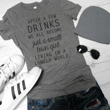Just A Small Town Girl Shirt. Journey Shirt. After A Few Drinks We All Become Just A Small Town Girl Living In A Lonely World Shirt