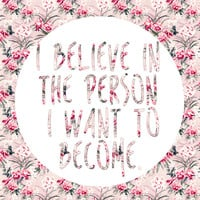 I BELIEVE IN THE PERSON I WANT TO BECOME. Art Print by Hands In The Sky