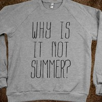 WHY IS IT NOT SUMMER SWEATER