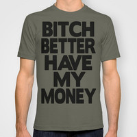 Bitch Better Have My Money T-shirt by Raunchy Ass Tees