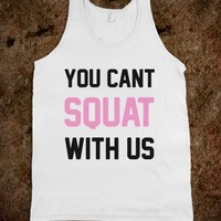 You Can't Squat With Us