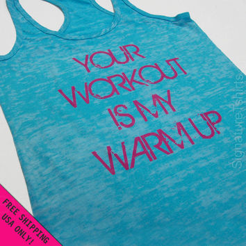 Your Workout is my Warm up Womens Tank top by signaturetshirts