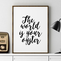 Instant Download The world is your oyster Chalkboard Style Print Digital Print Typography Printable File Typography Print Printable Wall Art