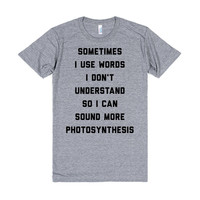 Sometimes I Use Words I Don't Understand So I Can Sound More Photosynthesis