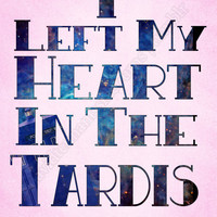 I Left My Heart In The Tardis  by Caffrin25 on Etsy