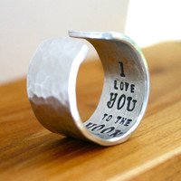 WIDE Silver hammered and hand stamped custom ring - I Love you To The Moon and Back - personalized ring
