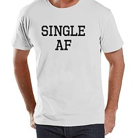 Men's Funny Shirt - Single AF Shirt - Funny Mens Shirts - Breakup Shirt - White Tshirt - Gift for Him - Funny Gift Idea for Single Friend