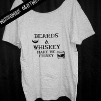 BEARDS WHISKEY makes me frisky Tshirt, Off The Shoulder, Over sized, street style , loose fitting, graphic tee, mizzombie grunge