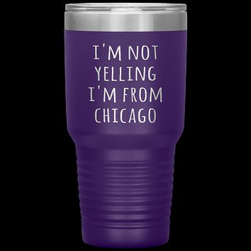 Chicagoan Tumbler I'm Not Yelling I'm From Chicago Funny Gift Travel Coffee Cup 30oz BPA Free