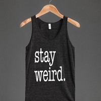 Stay Weird - Typography - Skreened T-shirts, Organic Shirts, Hoodies, Kids Tees, Baby One-Pieces and Tote Bags