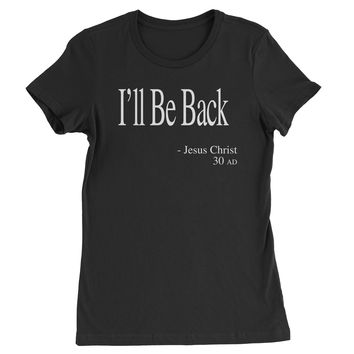 I'll Be Back Jesus Christ Quote Womens T-shirt