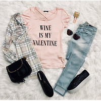 Wine Is My Valentine Top