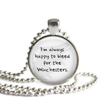 Castiel Supernatural Quote Necklace I'm Always Happy To Bleed for the Winchesters
