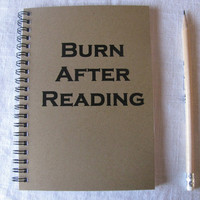 Burn After Reading. - 5 x 7 journal