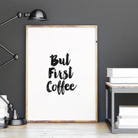 """Art Digital Poster""""BUT FIRST COFFEE""""Inspirational Quote,Best Words,Good Morning,Typography Art,Printable Art,Decorative Arts,Kitchen Decor"""