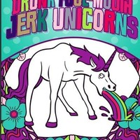 Drunk Foul Mouth Jerk Unicorns Adult Coloring Book