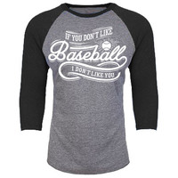 If You Don't Like Baseball, I Don't Like You 3/4th Baseball Shirt