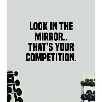 Look In The Mirror Competition Wall Decal Sticker Vinyl Art Wall Bedroom Home Decor Inspirational Motivational Teen Sports Gym Fitness Girls Train Beast