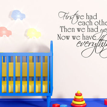 Art Wall Decal Wall Stickers Vinyl Decal Quote - First we had each other then we had you - Nursery Baby