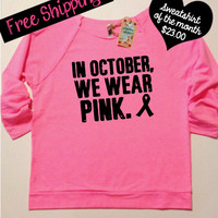 Sweatshirt of the Month. In October We Wear Pink. Breast Cancer Awareness. Breast Cancer Sweatshirt. Terry Raglan. Free Shipping USA