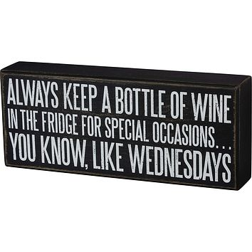 """Always Keep a Bottle of Wine in The Fridge Box Sign in Black with White Lettering   10"""" x 4"""""""