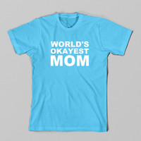 Worlds Okayest Mom T Shirt, Funny Tshirt, Christmas Gift for Mom, Birthday, Anniversary, Tee, Mothers Day, Funny T Shirt, Plus Size