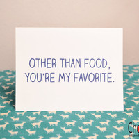 Other Than Food You Are My Favorite- greeting card- blank inside