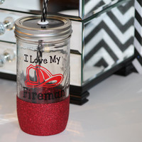 I Love My Firefighter Glitter Dipped 24 oz Mason Jar Tumbler with BPA free lid and straw//Firefighter Wifey Cup//Firefighter Wife