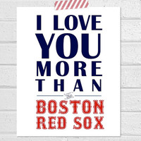 I Love You More Than The Boston Red Sox - Print