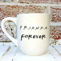 "Friends Tv Show, ""Friends"" forever, Friends show fans, bff gift, best friend gift, coffee mug cup tea cup, hand painted, birthday gift"