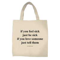 Pictures That I Gone And Done — If you feel sick just be sick if you love someone just tell them - tote bag