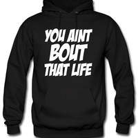 You Aint Bout That Life0 Hoodie