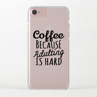 Coffee Because Adulting is Hard Clear iPhone Case by CreativeAngel
