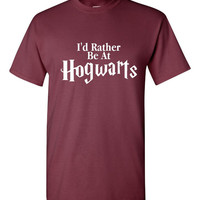 I'd Rather Be At HOGWARTS Fun Wizard Lovers Hoodie Hogwarts Tshirt Great Potter Fan Gift
