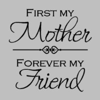 """First my mother, Forever my friend...Mother Wall Quotes Words Sayings Removable Wall Lettering (13"""" X 13"""")"""
