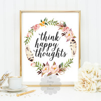 Think happy thoughts quote nursery wall art playroom decor print teen room print home decor floral typographic print motivational art