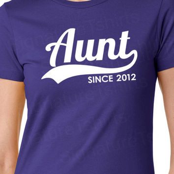 AUNT Since Personalized with Any Year pregnancy announcement 2012 T-Shirt Gift Womens 2013 TShirt More Colors S-2XL