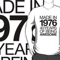 'Made in 1976, 40 Years of Being Awesome' T-Shirts