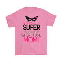 Who Needs Super Heroes When I Have Mom Shirt