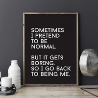 """Typography Print """"Sometimes I Pretend To Be Normal"""", Wall Decor, Funny Print, Home Wall Art, Black and White, Typography Poster, A2 print,"""