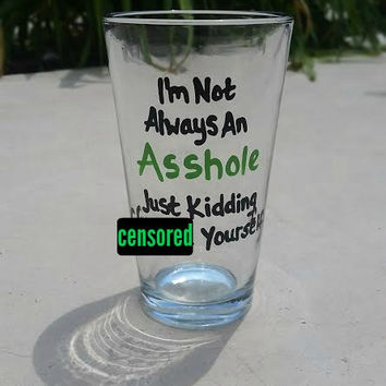 I'm Not Always an Asshole hand painted pint beer glass