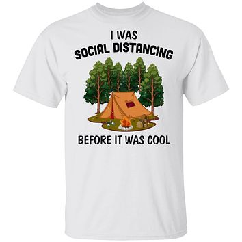 I Was Social Distancing Before It Was Cool Camping Lover