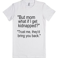 """""""But mom what if i get kidnapped-Female White T-Shirt"""