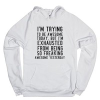 So freaking awesome yesterday-Unisex White Hoodie